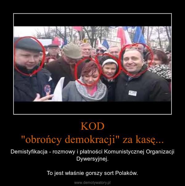 """KOD""""obrońcy demokracji"""" za kasę... – Demistyfikacja - rozmowy i płatności Komunistycznej Organizacji Dywersyjnej.To jest właśnie gorszy sort Polaków."""