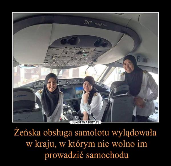 Żeńska obsługa samolotu wylądowała w kraju, w którym nie wolno im prowadzić samochodu –