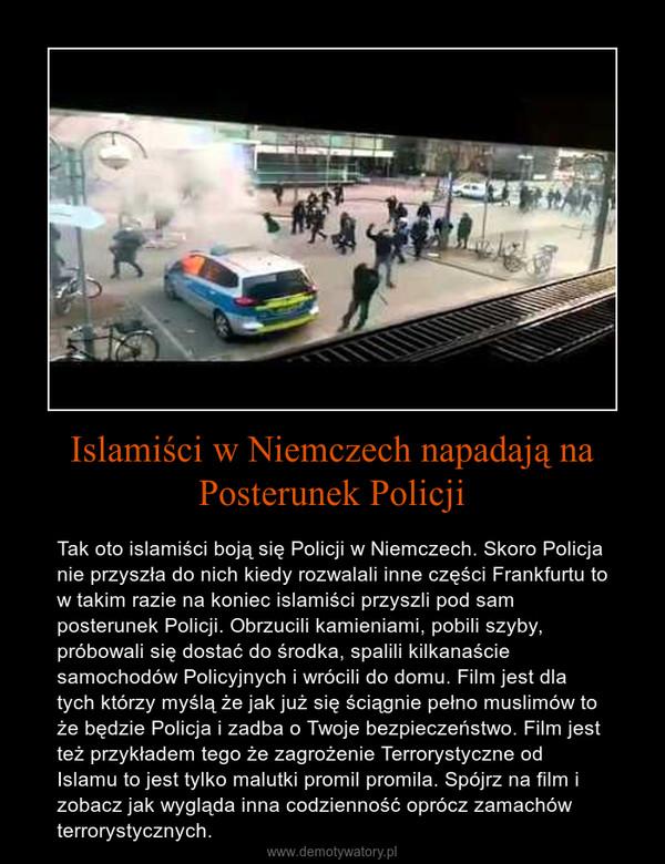 Islamiści w Niemczech napadają na Posterunek Policji – Tak oto islamiści boją się Policji w Niemczech. Skoro Policja nie przyszła do nich kiedy rozwalali inne części Frankfurtu to w takim razie na koniec islamiści przyszli pod sam posterunek Policji. Obrzucili kamieniami, pobili szyby, próbowali się dostać do środka, spalili kilkanaście samochodów Policyjnych i wrócili do domu. Film jest dla tych którzy myślą że jak już się ściągnie pełno muslimów to że będzie Policja i zadba o Twoje bezpieczeństwo. Film jest też przykładem tego że zagrożenie Terrorystyczne od Islamu to jest tylko malutki promil promila. Spójrz na film i zobacz jak wygląda inna codzienność oprócz zamachów terrorystycznych.