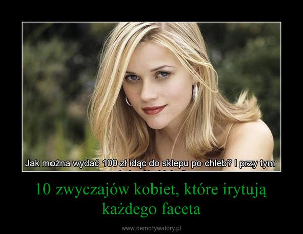 10 zwyczajów kobiet, które irytują każdego faceta –