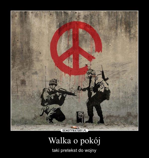 Walka o pokój – taki pretekst do wojny