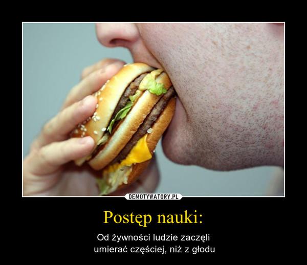 Postęp nauki: – Od żywności ludzie zaczęli umierać częściej, niż z głodu