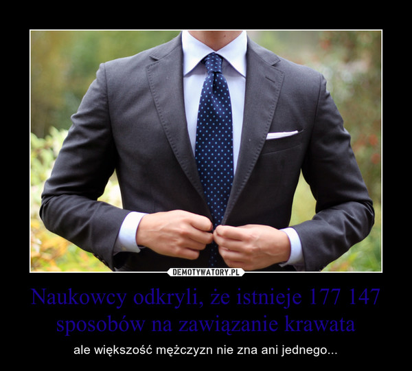 Naukowcy odkryli, że istnieje 177 147 sposobów na zawiązanie krawata – ale większość mężczyzn nie zna ani jednego...