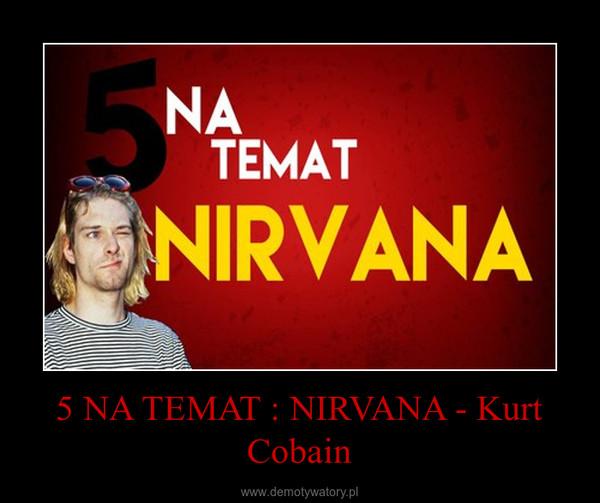 5 NA TEMAT : NIRVANA - Kurt Cobain –