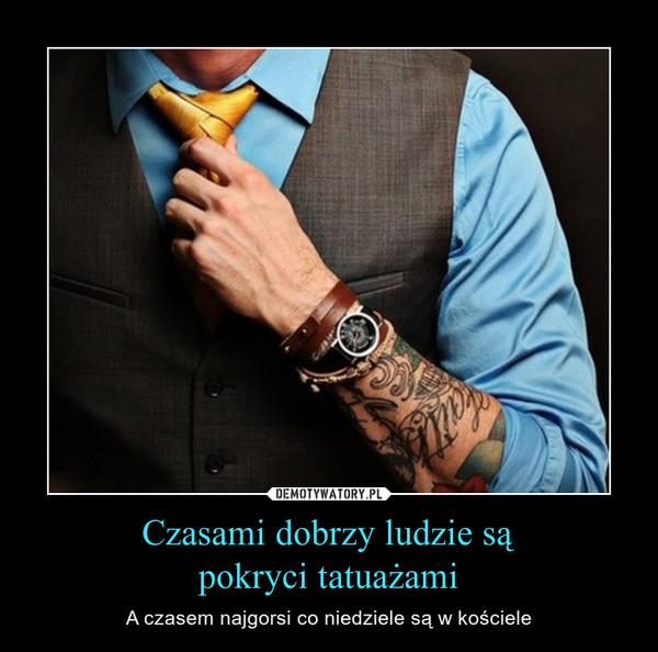 Czasami Dobrzy Ludzie Są Pokryci Tatuażami Demotywatorypl