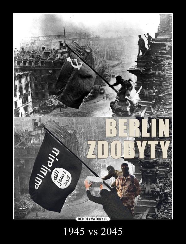1945 vs 2045 –