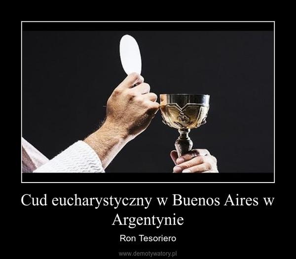 Cud eucharystyczny w Buenos Aires w Argentynie – Ron Tesoriero