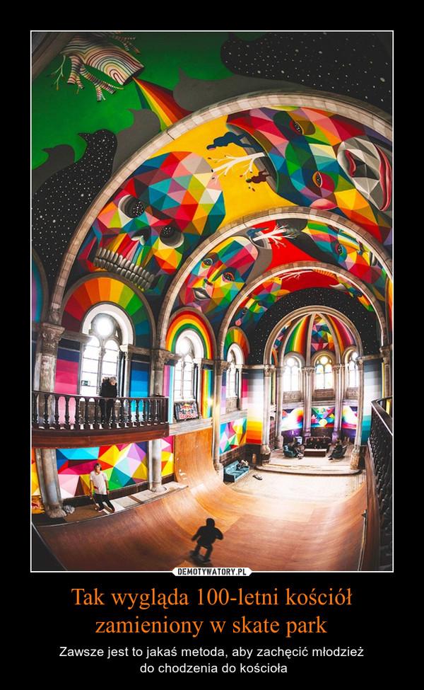 Tak wygląda 100-letni kościół zamieniony w skate park – Zawsze jest to jakaś metoda, aby zachęcić młodzież do chodzenia do kościoła