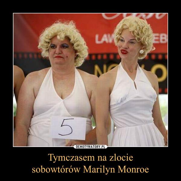 Tymczasem na zlociesobowtórów Marilyn Monroe –