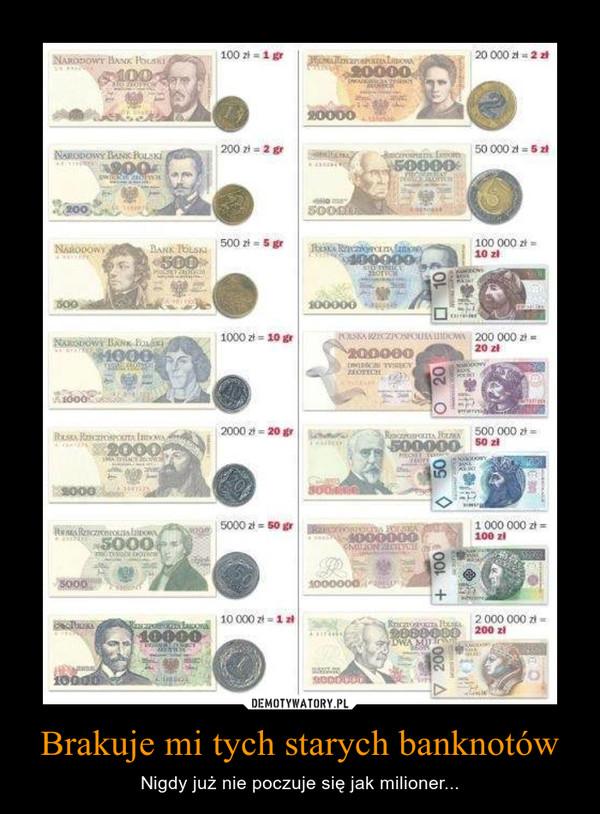 Brakuje mi tych starych banknotów – Nigdy już nie poczuje się jak milioner...