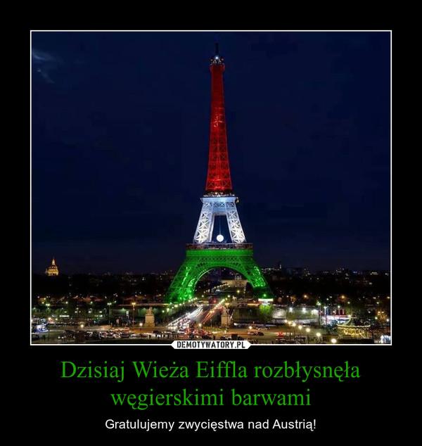 Dzisiaj Wieża Eiffla rozbłysnęła węgierskimi barwami – Gratulujemy zwycięstwa nad Austrią!