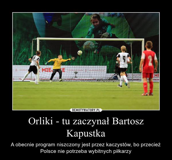 Orliki - tu zaczynał Bartosz Kapustka – A obecnie program niszczony jest przez kaczystów, bo przecież Polsce nie potrzeba wybitnych piłkarzy
