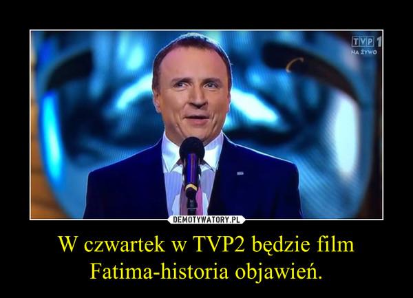 W czwartek w TVP2 będzie film Fatima-historia objawień. –