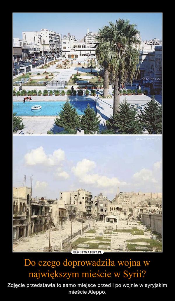 Do czego doprowadziła wojna w największym mieście w Syrii? – Zdjęcie przedstawia to samo miejsce przed i po wojnie w syryjskim mieście Aleppo.