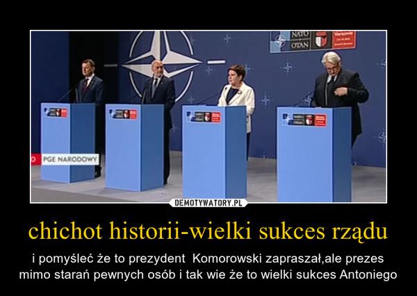 chichot historii-wielki sukces rządu – i pomyśleć że to prezydent  Komorowski zapraszał,ale prezes mimo starań pewnych osób i tak wie że to wielki sukces Antoniego