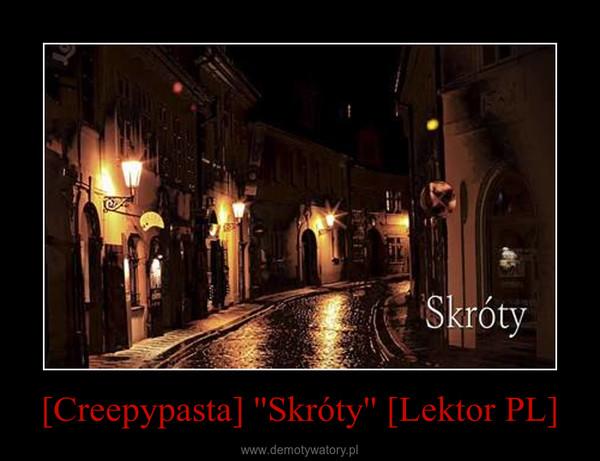 [Creepypasta] ''Skróty'' [Lektor PL] –
