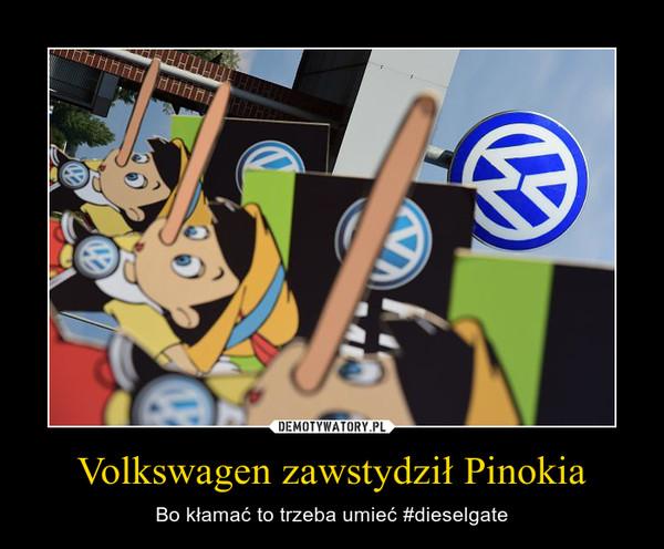 Volkswagen zawstydził Pinokia – Bo kłamać to trzeba umieć #dieselgate