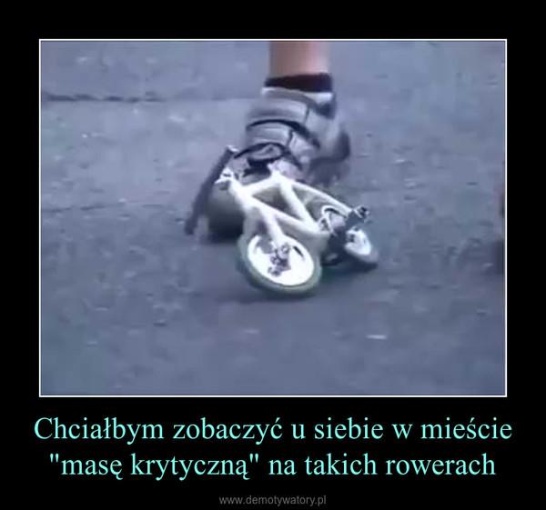 """Chciałbym zobaczyć u siebie w mieście """"masę krytyczną"""" na takich rowerach –"""