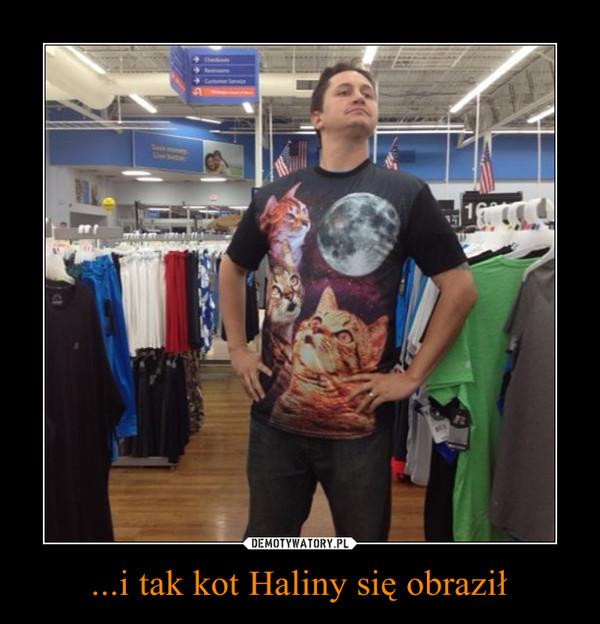 ...i tak kot Haliny się obraził –