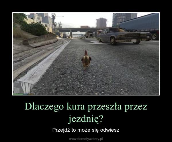Dlaczego kura przeszła przez jezdnię? – Przejdź to może się odwiesz