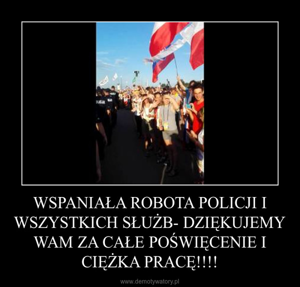 WSPANIAŁA ROBOTA POLICJI I WSZYSTKICH SŁUŻB- DZIĘKUJEMY WAM ZA CAŁE POŚWIĘCENIE I CIĘŻKA PRACĘ!!!! –