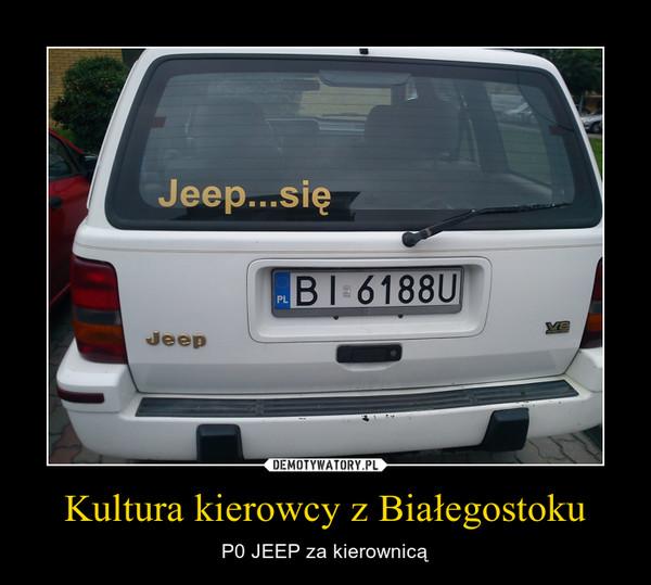 Kultura kierowcy z Białegostoku – P0 JEEP za kierownicą