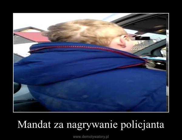 Mandat za nagrywanie policjanta –