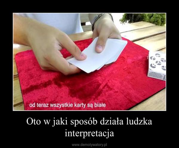 Oto w jaki sposób działa ludzka interpretacja –