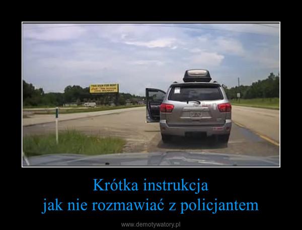 Krótka instrukcjajak nie rozmawiać z policjantem –