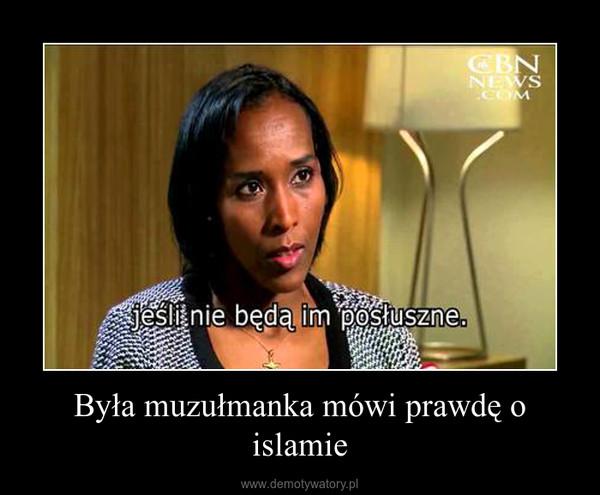 Była muzułmanka mówi prawdę o islamie –