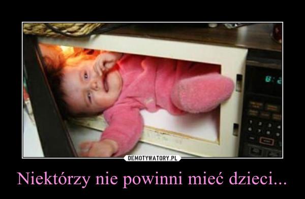 Niektórzy nie powinni mieć dzieci... –
