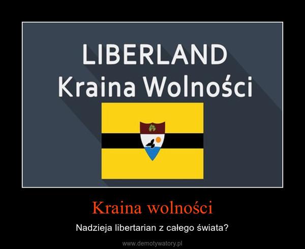 Kraina wolności – Nadzieja libertarian z całego świata?