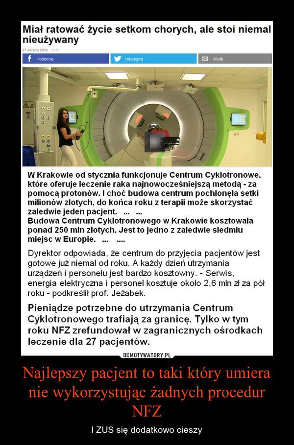 Najlepszy pacjent to taki który umiera nie wykorzystując żadnych procedur NFZ – I ZUS się dodatkowo cieszy