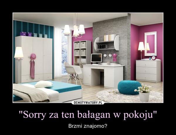 """""""Sorry za ten bałagan w pokoju"""" – Brzmi znajomo?"""