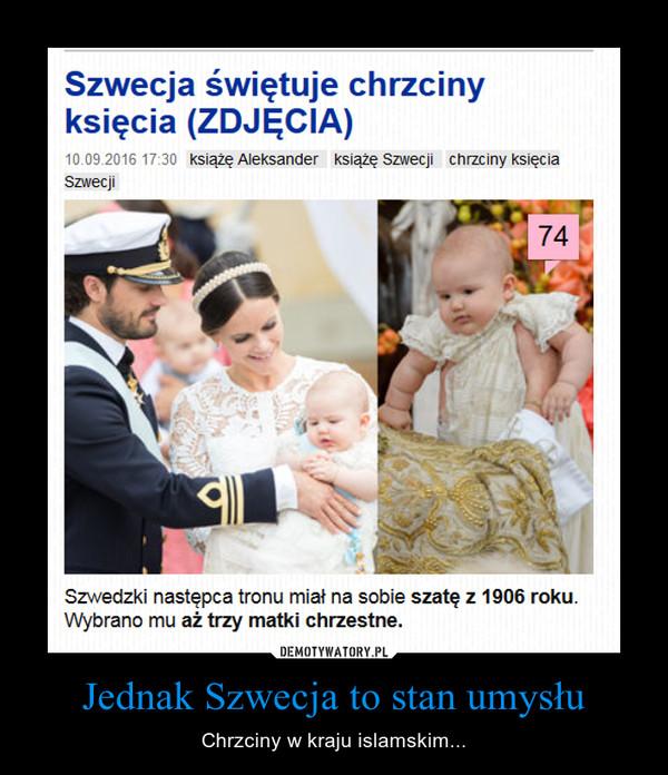 Jednak Szwecja to stan umysłu – Chrzciny w kraju islamskim...