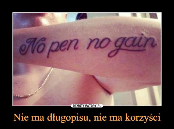 Nie ma długopisu, nie ma korzyści –