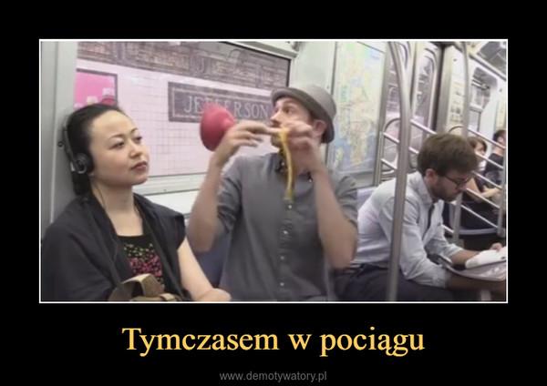 Tymczasem w pociągu –