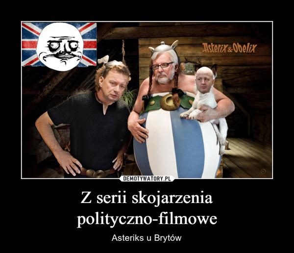 Z serii skojarzenia polityczno-filmowe – Asteriks u Brytów