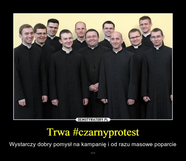 Trwa #czarnyprotest – Wystarczy dobry pomysł na kampanię i od razu masowe poparcie ...