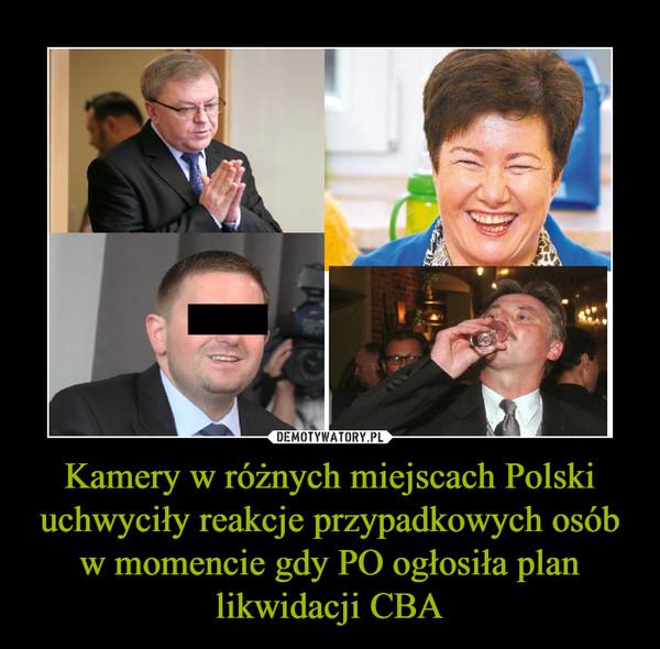 Kamery w różnych miejscach Polski uchwyciły reakcje przypadkowych osób w momencie gdy PO ogłosiła plan likwidacji CBA –