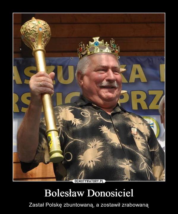 Bolesław Donosiciel – Zastał Polskę zbuntowaną, a zostawił zrabowaną