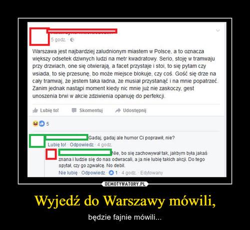 Wyjedź do Warszawy mówili,
