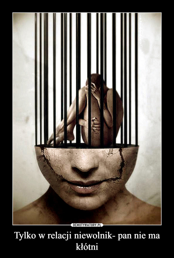 Tylko w relacji niewolnik- pan nie ma kłótni –