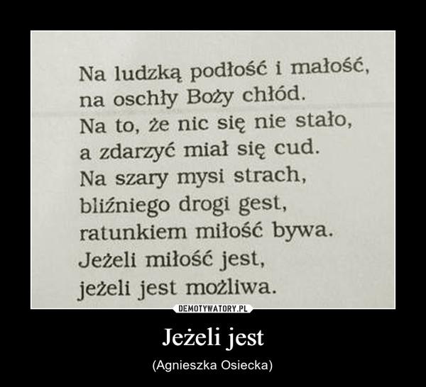 Jeżeli jest – (Agnieszka Osiecka)