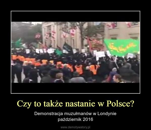 Czy to także nastanie w Polsce? – Demonstracja muzułmanów w Londyniepaździernik 2016