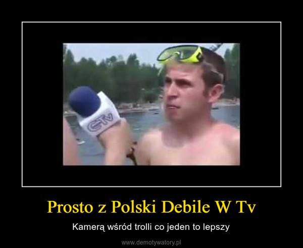 Prosto z Polski Debile W Tv – Kamerą wśród trolli co jeden to lepszy
