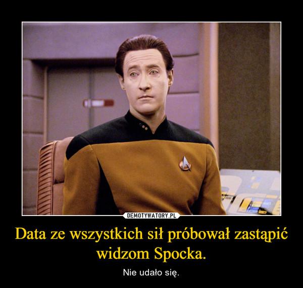 Data ze wszystkich sił próbował zastąpić widzom Spocka. – Nie udało się.