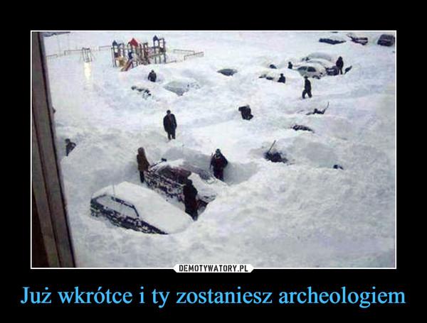Już wkrótce i ty zostaniesz archeologiem –