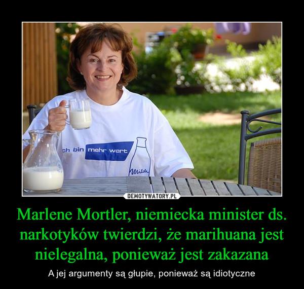 Marlene Mortler, niemiecka minister ds. narkotyków twierdzi, że marihuana jest nielegalna, ponieważ jest zakazana – A jej argumenty są głupie, ponieważ są idiotyczne