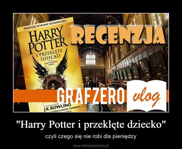 """""""Harry Potter i przeklęte dziecko"""" – czyli czego się nie robi dla pieniędzy"""